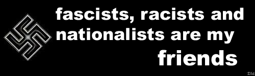 fascist, racists and nationalist are my friends