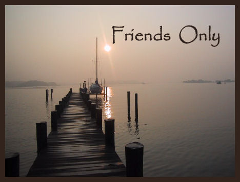 Friends only...
