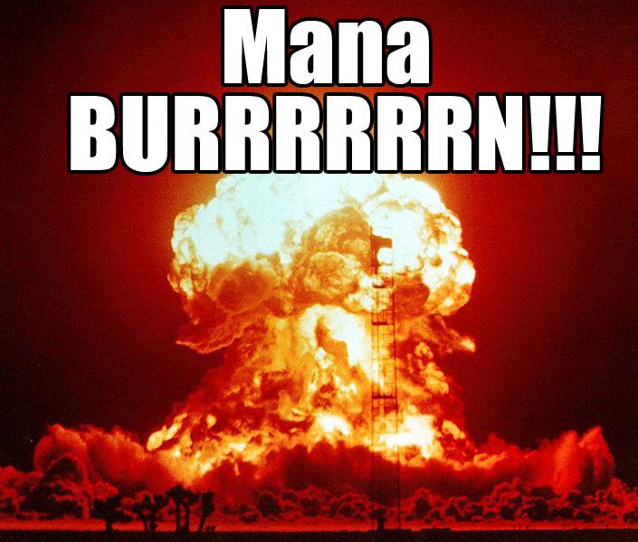 MANA BURRRRRRN!!!
