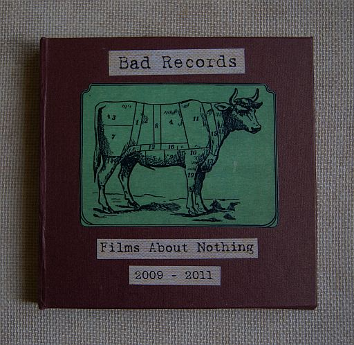 BAD RECORDS - FILMS ABOUT NOTHING 2009 - 2011