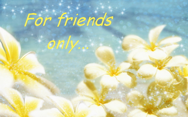 For friends only..